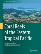 Coral Reefs of the Eastern Tropical Pacific: Persistence and Loss in a Dynamic Environment