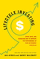 Lifecycle Investing: A New, Safe, and Audacious Way to Improve the Performance of Your Retirement…