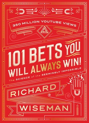 101 Bets You Will Always Win The Science of the Seemingly Impossible