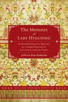 The Memoirs of Lady Hyegyong: The Autobiographical Writings of a Crown Princess of Eighteenth…