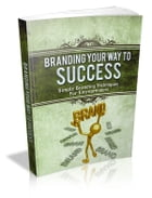 Branding Your Way To Success by Anonymous