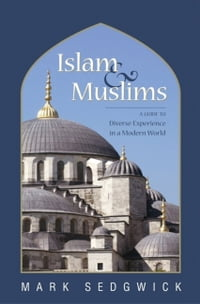 Islam & Muslims: A Guide to Diverse Experience in a Modern World
