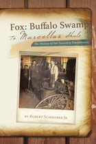 Fox: Buffalo Swamp to Marcellus Shale: The History of Fox Township Pennsylvania by Robert Schreiber Jr.