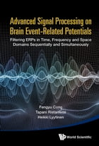Advanced Signal Processing on Brain Event-Related Potentials: Filtering ERPs in Time, Frequency and Space Domains Sequentially and Simultaneously by Fengyu Cong