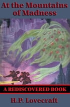 At the Mountains of Madness (Rediscovered Books): With linked Table of Contents by H.P. Lovecraft