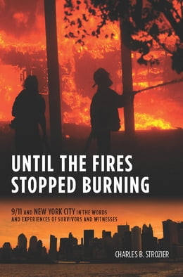 Book Until the Fires Stopped Burning: 9/11 and New York City in the Words and Experiences of Surviviors… by Charles B. Strozier
