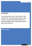 Are the parties in the United States still vehicles for environmental politics? How do they occupy this political field, and what ideological and soci by Lars Dittmer