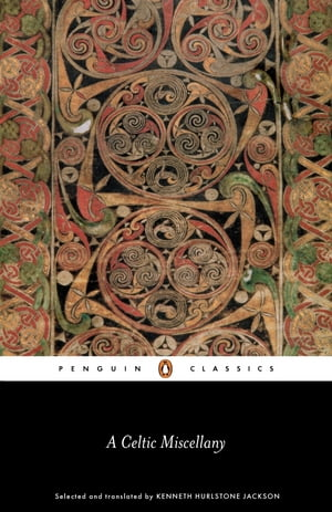 A Celtic Miscellany Selected and Translated by Kenneth Hurlstone Jackson