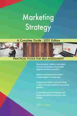 Marketing Strategy A Complete Guide - 2021 Edition by Gerardus Blokdyk