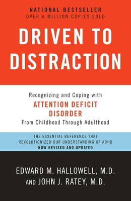 Book Driven to Distraction (Revised): Recognizing and Coping with Attention Deficit Disorder by Edward M. Hallowell, M.D.