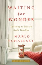 Waiting for Wonder Leader Guide: Learning to Live on God's Timeline