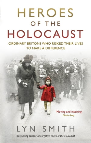 Heroes of the Holocaust Ordinary Britons who risked their lives to make a difference