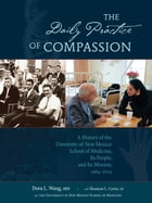 The Daily Practice of Compassion: A History of the University of New Mexico School of Medicine, Its People, and Its Mission, 1964-2014 by Dora Calott Wang