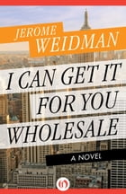 I Can Get It for You Wholesale: A Novel