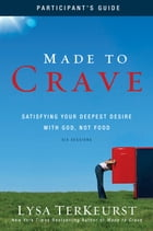 Made to Crave Participant's Guide: Satisfying Your Deepest Desire with God, Not Food by Lysa TerKeurst
