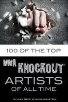 100 of the Top MMA Knockout Artists of All Time by alex trostanetskiy