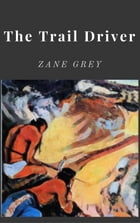 The Trail Driver by Zane Grey