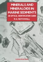 Minerals and Mineraloids in Marine Sediments: An Optical Identification Guide by R.G. Rothwell