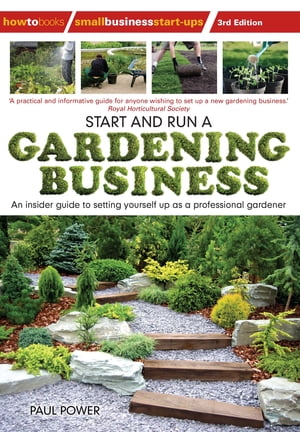 Start and Run a Gardening Business,  3rd Edition Practical advice and information on how to manage a profitable business