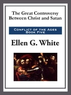 The Great Controversy Between Christ and Satan by Ellen G. White