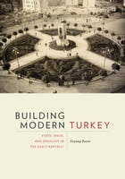 Building Modern Turkey: State, Space, and Ideology in the Early Republic by Zeynep Kezer