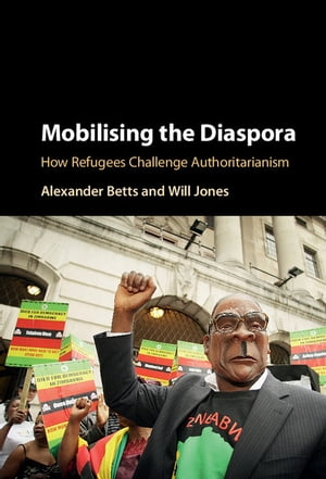 Mobilising the Diaspora How Refugees Challenge Authoritarianism