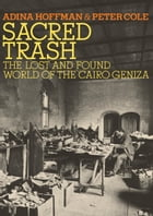 Sacred Trash: The Lost and Found World of the Cairo Geniza by Adina Hoffman