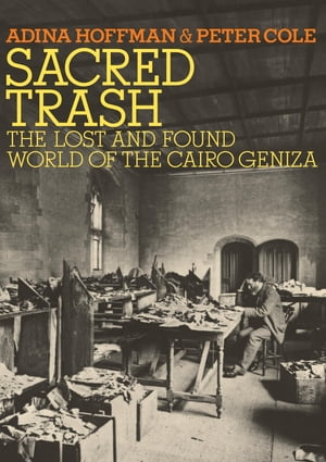 Sacred Trash The Lost and Found World of the Cairo Geniza