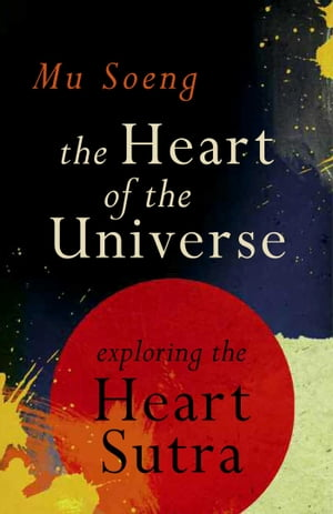 The Heart of the Universe Exploring the Heart Sutra