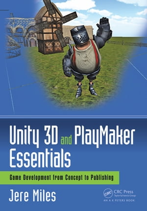 Unity 3D and PlayMaker Essentials Game Development from Concept to Publishing