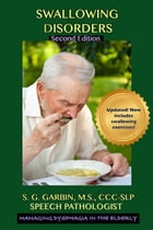 Swallowing Disorders: Managing Dysphagia In The Elderly by S. G. Garbin