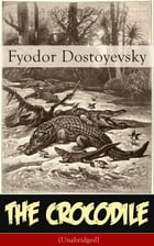 The Crocodile (Unabridged): Satirical novella from one of the greatest Russian writers, author of Crime and Punishment, The Brothers Karamazov, The Id by Fyodor Dostoyevsky