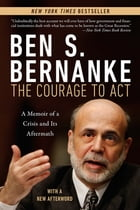 The Courage to Act: A Memoir of a Crisis and Its Aftermath Cover Image