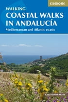Coastal Walks in Andalucia: The best hiking trails close to Andalucía's Mediterranean and Atlantic Coastlines by Guy Hunter-Watts