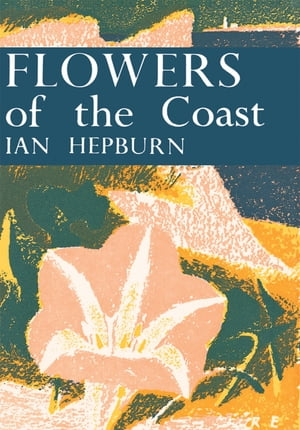 Flowers of the Coast (Collins New Naturalist Library, Book 24) by Ian Hepburn