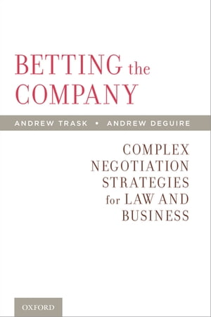 Betting the Company Complex Negotiation Strategies for Law and Business