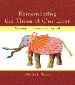 Remembering the Times of Our Lives Memory in Infancy and Beyond