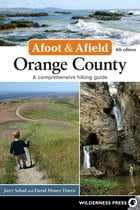 Afoot and Afield: Orange County: A Comprehensive Hiking Guide by Jerry Schad