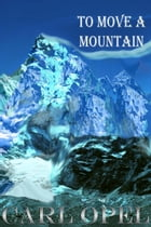 To Move A Mountain by Carl Opel