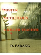 Mr. Meticulous: A Killer Teacher by D. Farang
