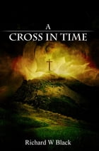 A Cross In Time by Richard Black