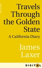 Travels Through the Golden State: A California Diary by James Laxer