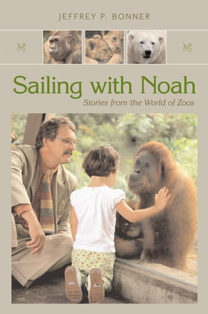 Sailing with Noah Stories from the World of Zoos