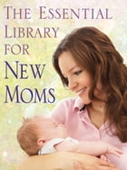 The Essential Library for New Moms 4-Book Bundle: Healthy Sleep Habits, Happy Child; The Baby Food…