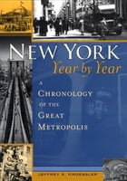 New York, Year by Year: A Chronology of the Great Metropolis by Jeffrey A. Kroessler