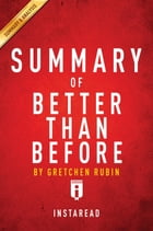 Summary of Better Than Before: by Gretchen Rubin , Includes Analysis by Instaread Summaries