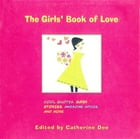 The Girls' Book of Love: Cool Quotes, Super Stories, Awesome Advice, and More by Catherine Dee