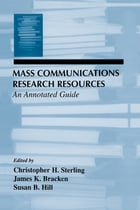Mass Communications Research Resources: An Annotated Guide