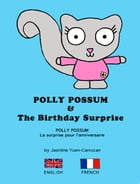 Polly Possum and the Birthday Surprise (Bilingual English - French): A children's picture book with two languages by Jasmine Yuen-Carrucan