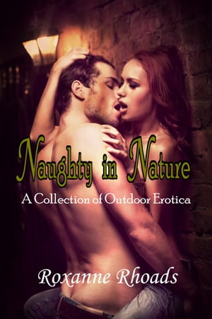 Naughty in Nature: A Collection of Outdoor Erotica by Roxanne Rhoads